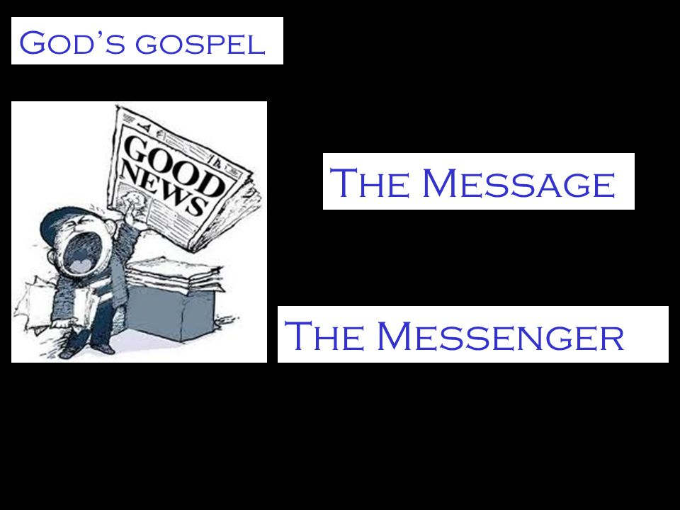 The Message God's gospel The Messenger
