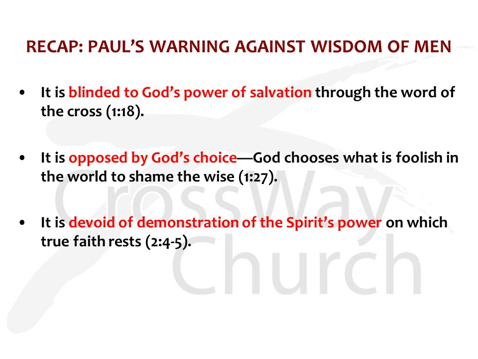 RECAP: PAUL'S WARNING AGAINST WISDOM OF MEN It is blinded to God's power of salvation through the word of the cross (1:18).