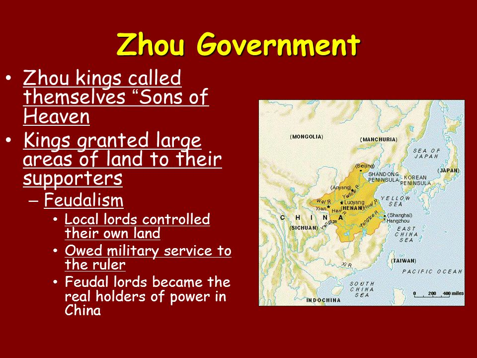 Zhou Government Zhou kings called themselves Sons of Heaven Kings granted large areas of land to their supporters – Feudalism Local lords controlled their own land Owed military service to the ruler Feudal lords became the real holders of power in China