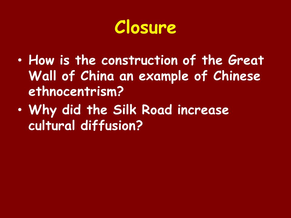 Closure How is the construction of the Great Wall of China an example of Chinese ethnocentrism.