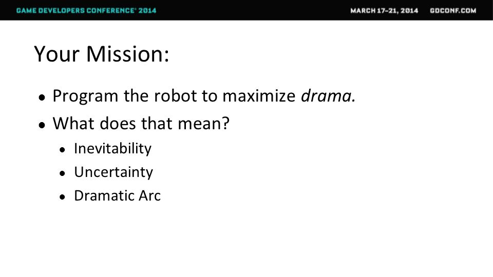 Your Mission: ● Program the robot to maximize drama.