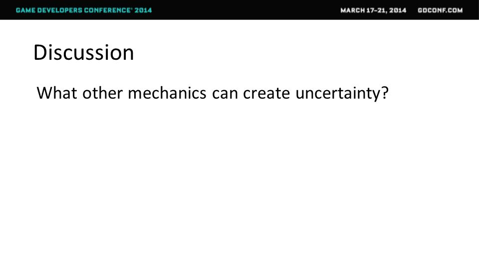 Discussion What other mechanics can create uncertainty