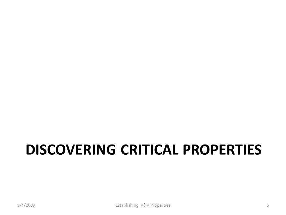 DISCOVERING CRITICAL PROPERTIES 9/4/2009Establishing IV&V Properties6