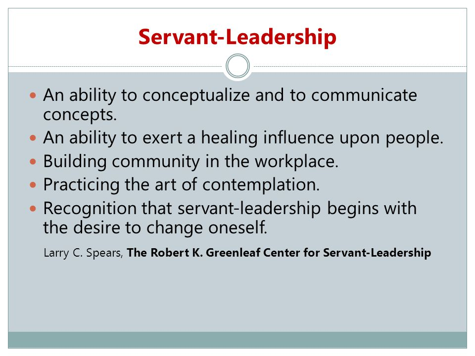 Servant-Leadership An ability to conceptualize and to communicate concepts.