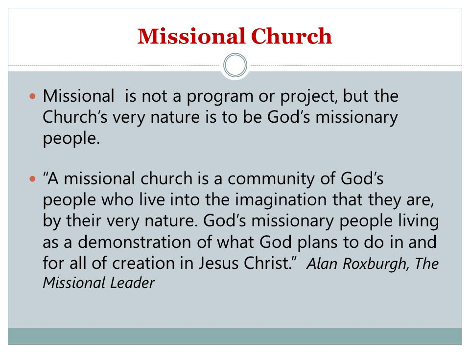 Missional Church Missional is not a program or project, but the Church's very nature is to be God's missionary people.