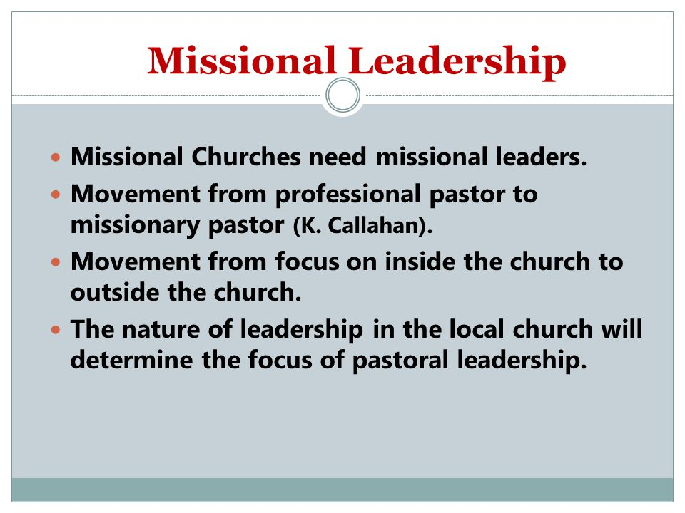 Missional Leadership Missional Churches need missional leaders.