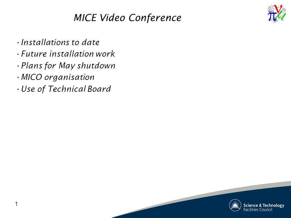 1 MICE Video Conference Installations to date Future installation work Plans for May shutdown MICO organisation Use of Technical Board