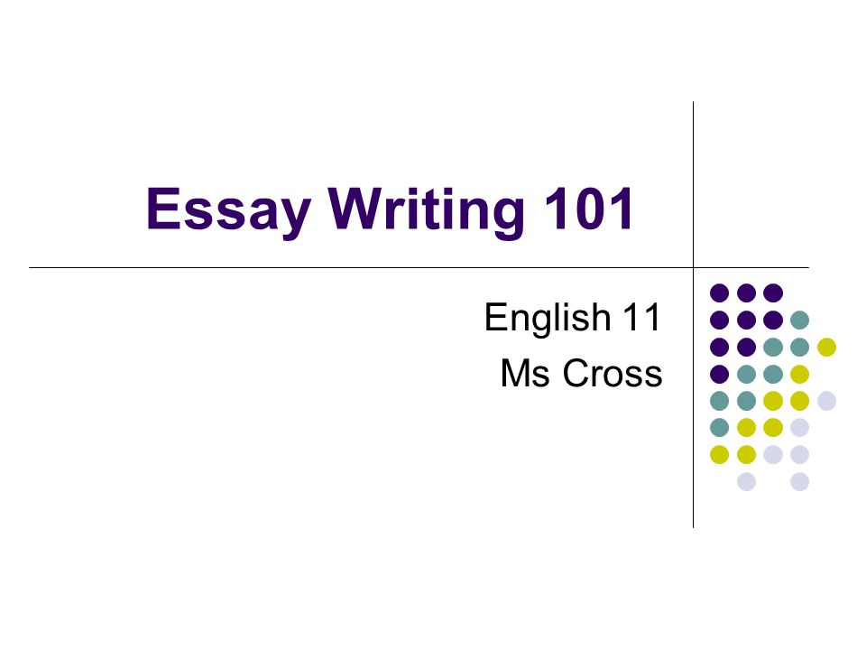 essay writing english ms cross what is a persuasive essay  1 essay writing 101 english 11 ms cross