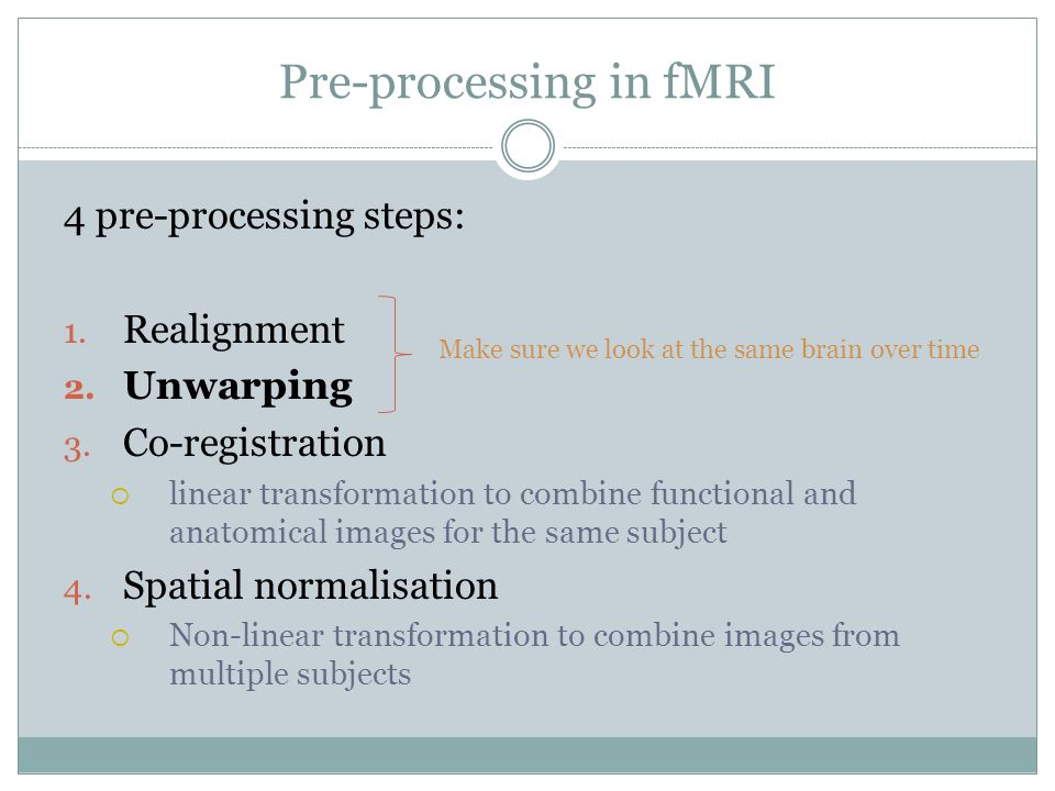 Pre-processing in fMRI 4 pre-processing steps: 1. Realignment 2.