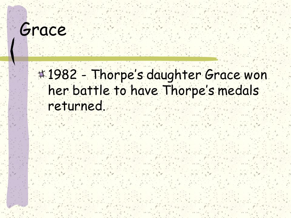 Grace 1982 - Thorpe's daughter Grace won her battle to have Thorpe's medals returned.