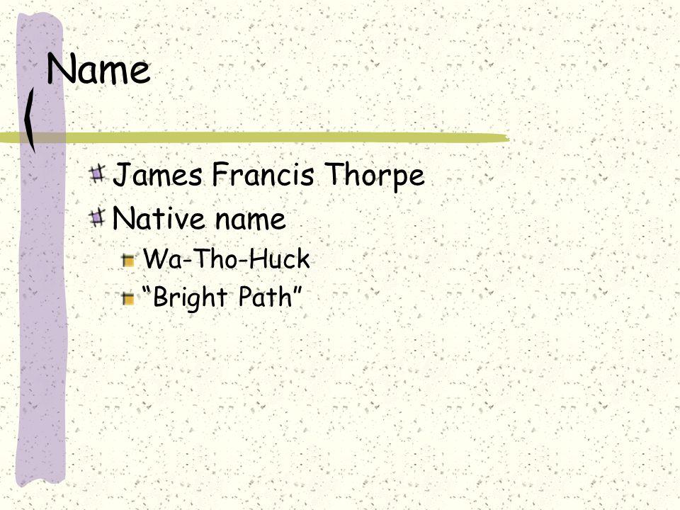 Name James Francis Thorpe Native name Wa-Tho-Huck Bright Path