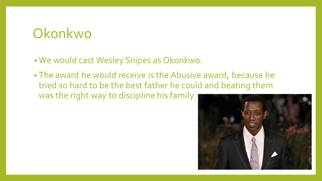 Okonkwo We would cast Wesley Snipes as Okonkwo.