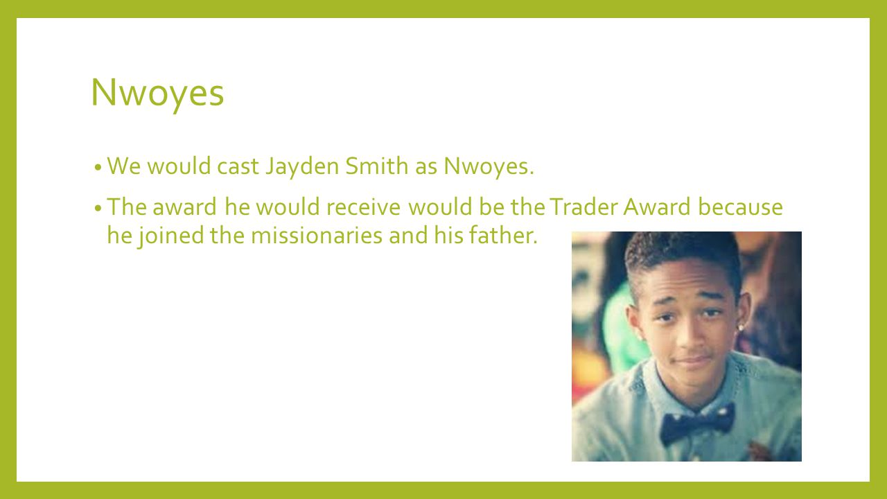 Nwoyes We would cast Jayden Smith as Nwoyes.