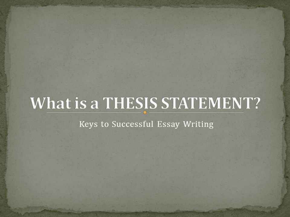 keys to successful essay writing a thesis statement is a one  1 keys to successful essay writing