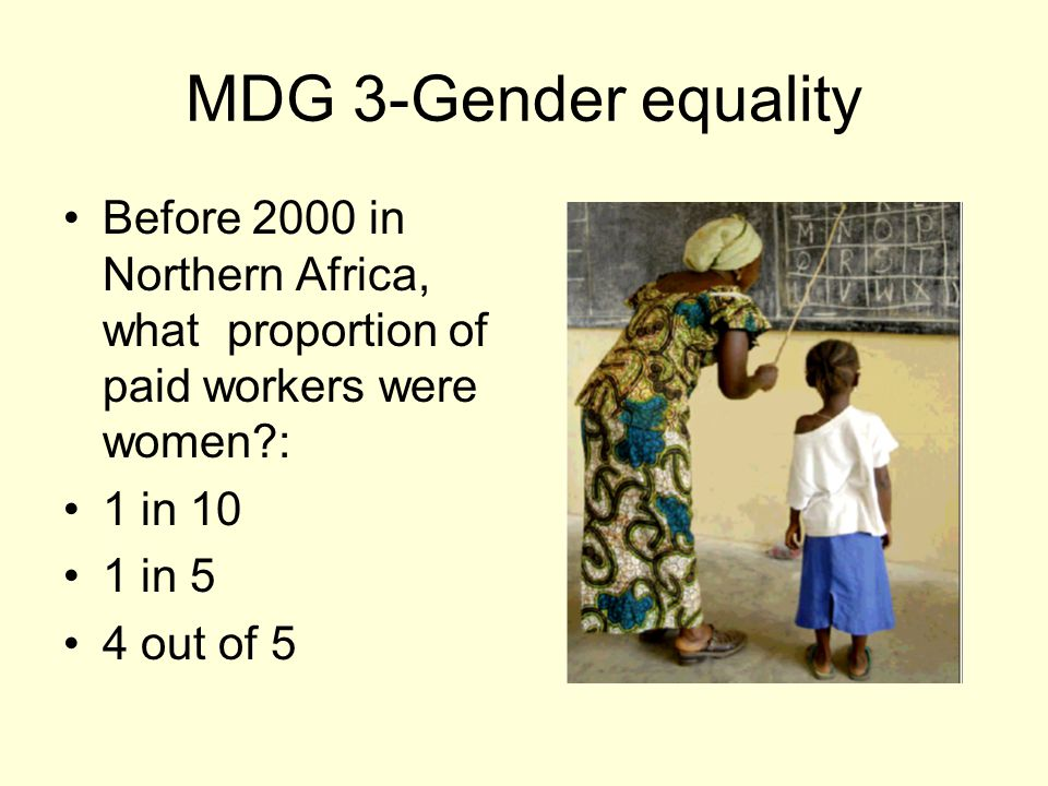 MDG 3-Gender equality Before 2000 in Northern Africa, what proportion of paid workers were women : 1 in 10 1 in 5 4 out of 5