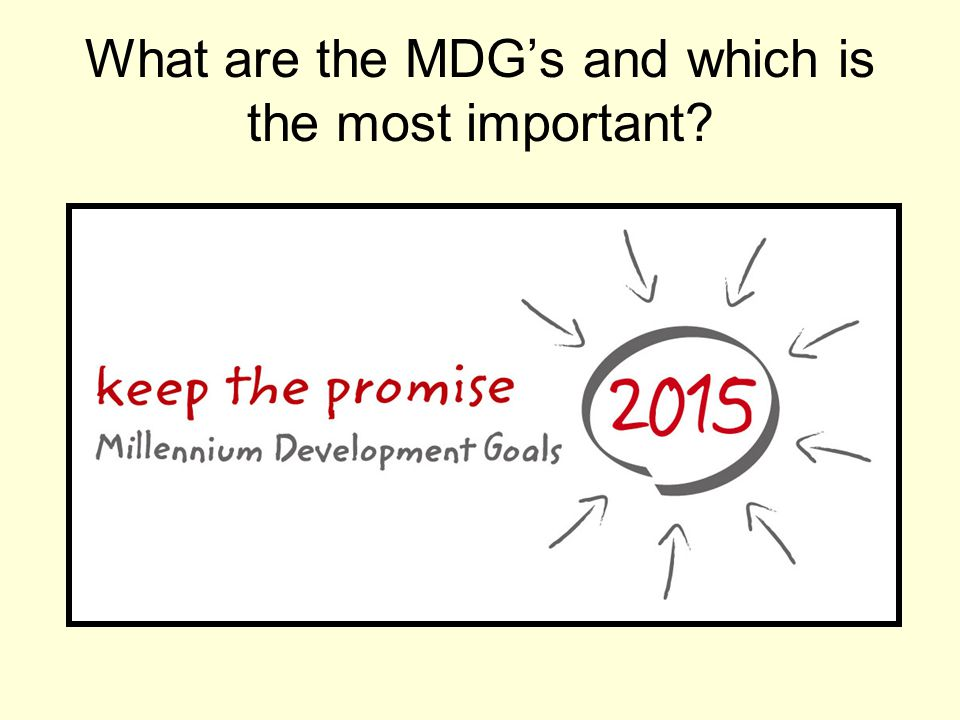 What are the MDG's and which is the most important