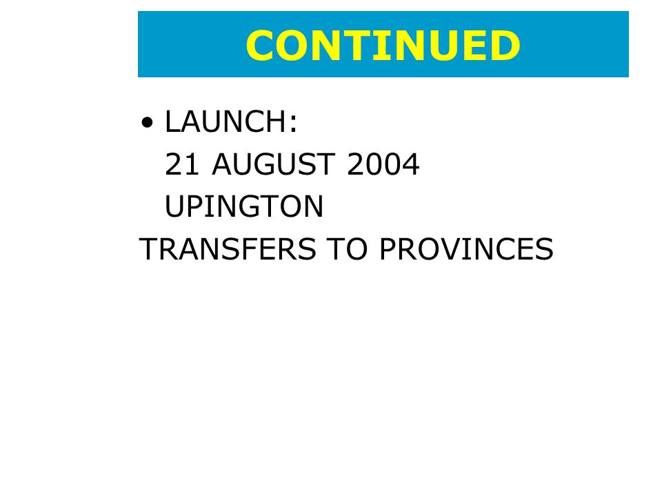LAUNCH: 21 AUGUST 2004 UPINGTON TRANSFERS TO PROVINCES CONTINUED