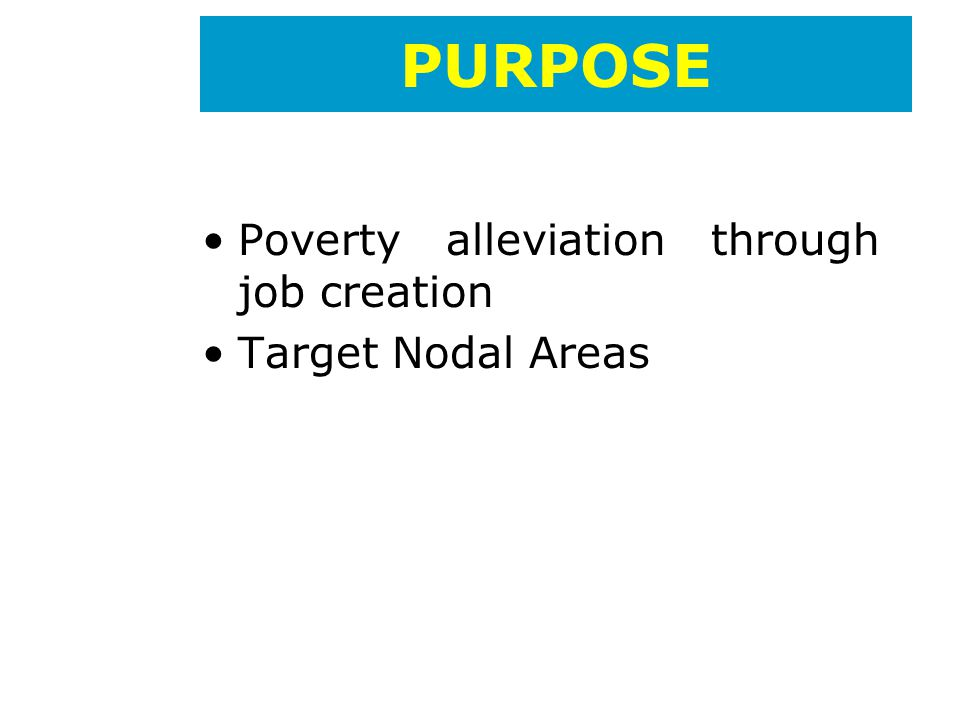Poverty alleviation through job creation Target Nodal Areas PURPOSE