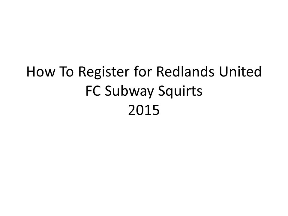 How To Register for Redlands United FC Subway Squirts 2015