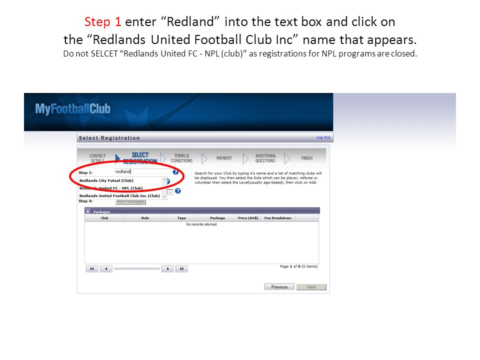 Step 1 enter Redland into the text box and click on the Redlands United Football Club Inc name that appears.