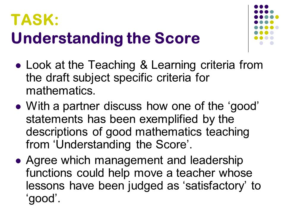 TASK: Understanding the Score Look at the Teaching & Learning criteria from the draft subject specific criteria for mathematics.