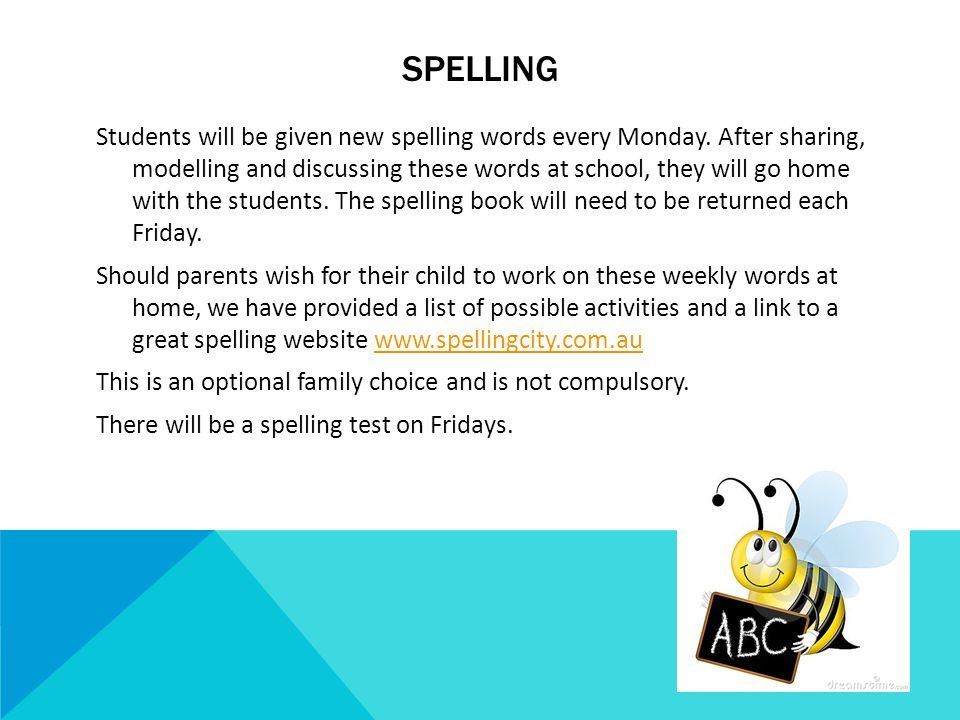 SPELLING Students will be given new spelling words every Monday.