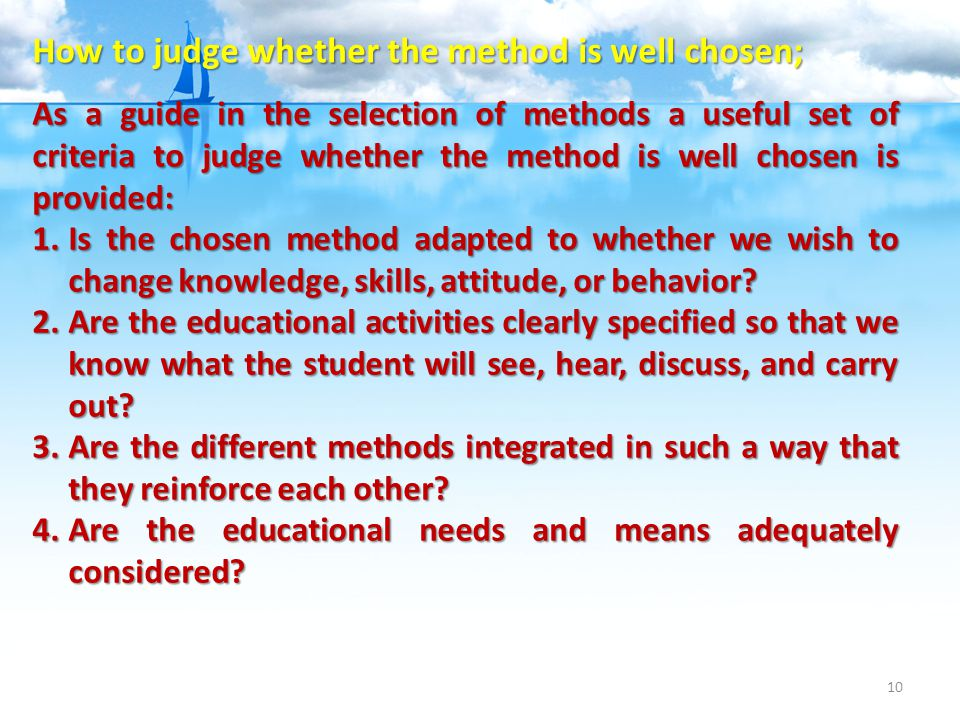 10 As a guide in the selection of methods a useful set of criteria to judge whether the method is well chosen is provided: 1.Is the chosen method adap