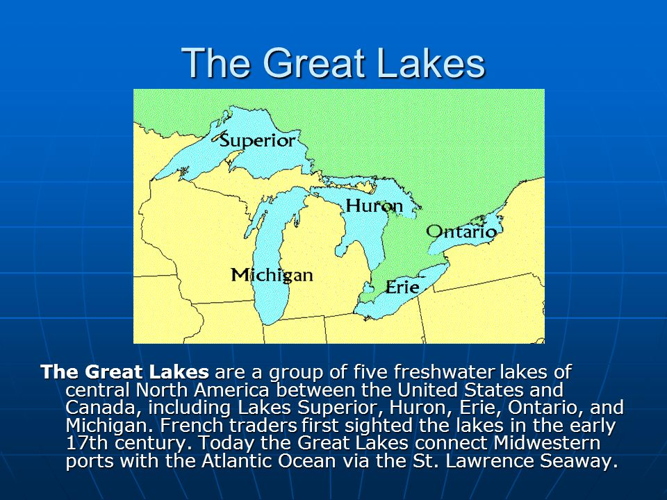 The Great Lakes The Great Lakes are a group of five freshwater lakes of central North America between the United States and Canada, including Lakes Superior, Huron, Erie, Ontario, and Michigan.