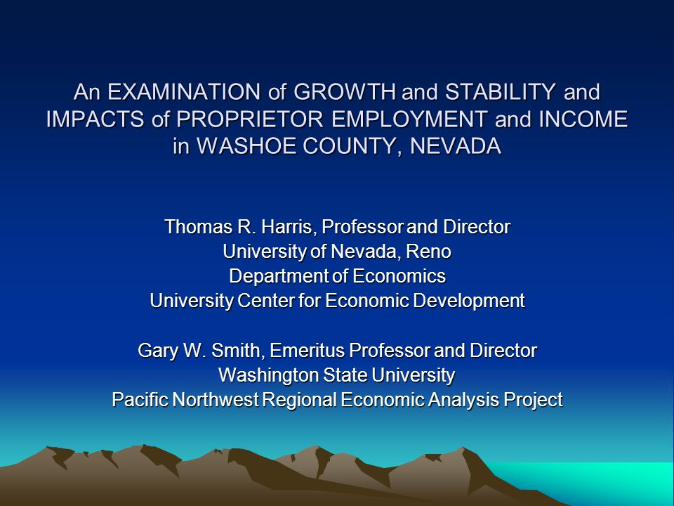 An EXAMINATION of GROWTH and STABILITY and IMPACTS of PROPRIETOR EMPLOYMENT and INCOME in WASHOE COUNTY, NEVADA Thomas R.