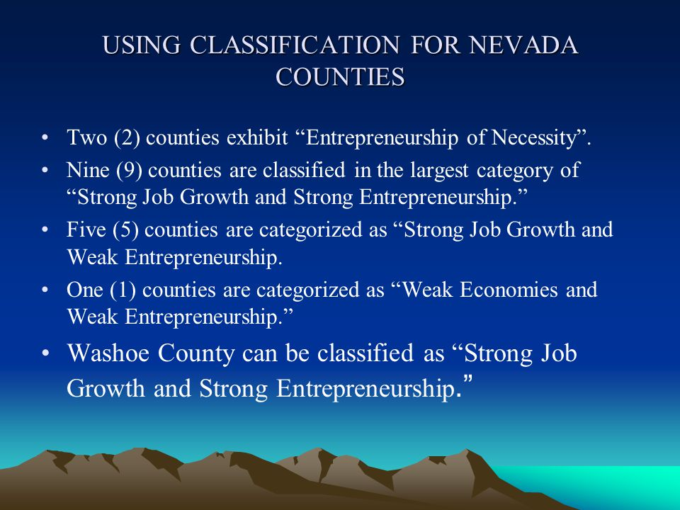 USING CLASSIFICATION FOR NEVADA COUNTIES Two (2) counties exhibit Entrepreneurship of Necessity .