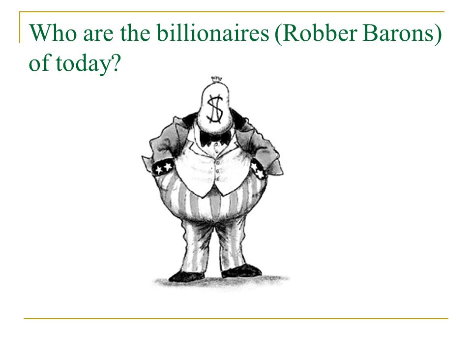 Who are the billionaires (Robber Barons) of today