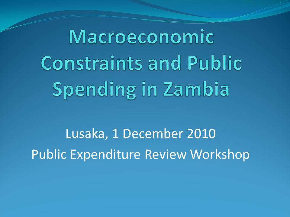 Lusaka, 1 December 2010 Public Expenditure Review Workshop