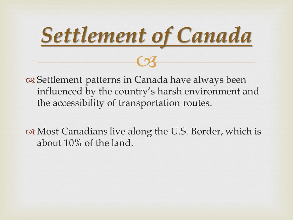   Settlement patterns in Canada have always been influenced by the country's harsh environment and the accessibility of transportation routes.