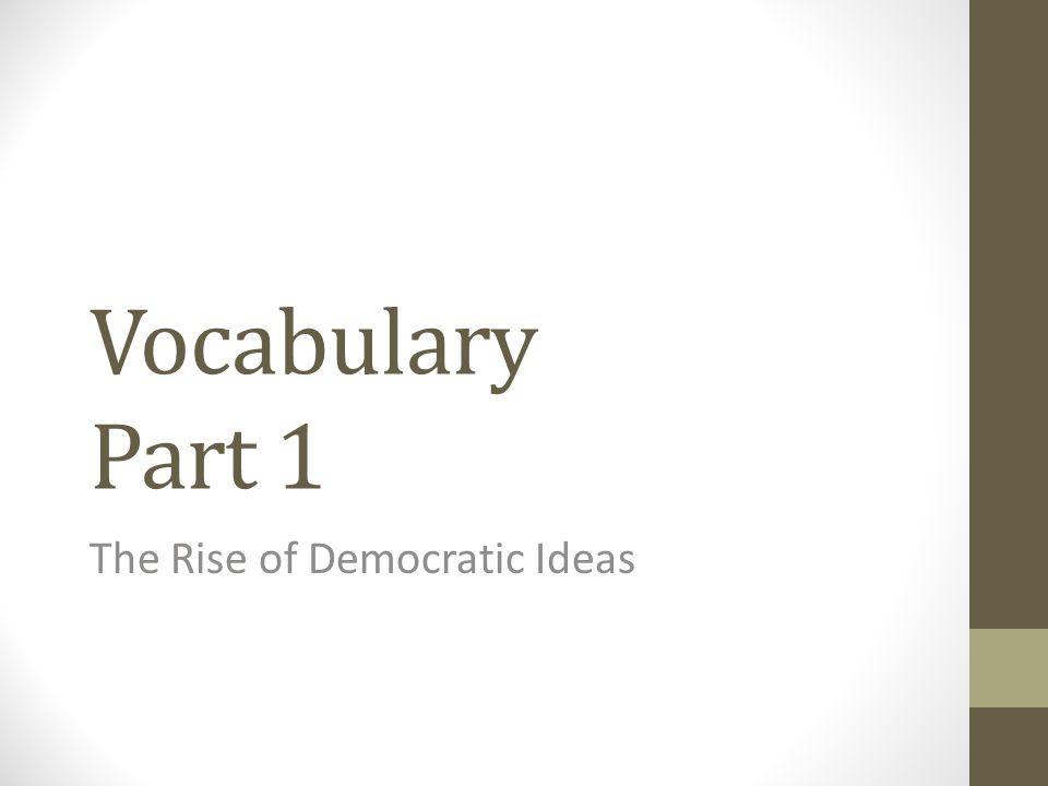 Vocabulary Part 1 The Rise of Democratic Ideas