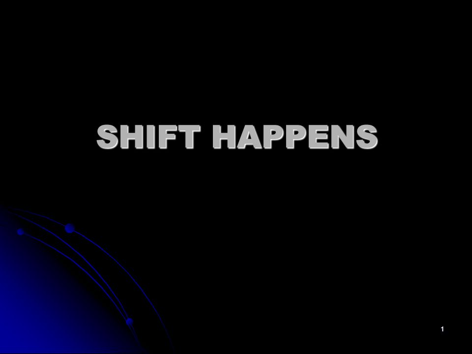 1 SHIFT HAPPENS
