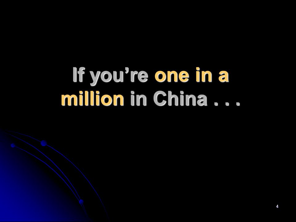 4 If you're one in a million in China...