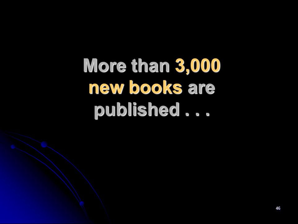46 More than 3,000 new books are published...