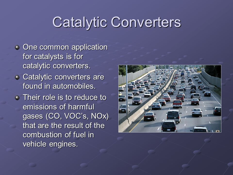 Catalytic Converters One common application for catalysts is for catalytic converters.