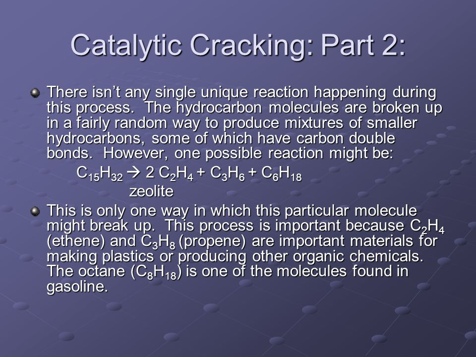 Catalytic Cracking: Part 2: There isn't any single unique reaction happening during this process.