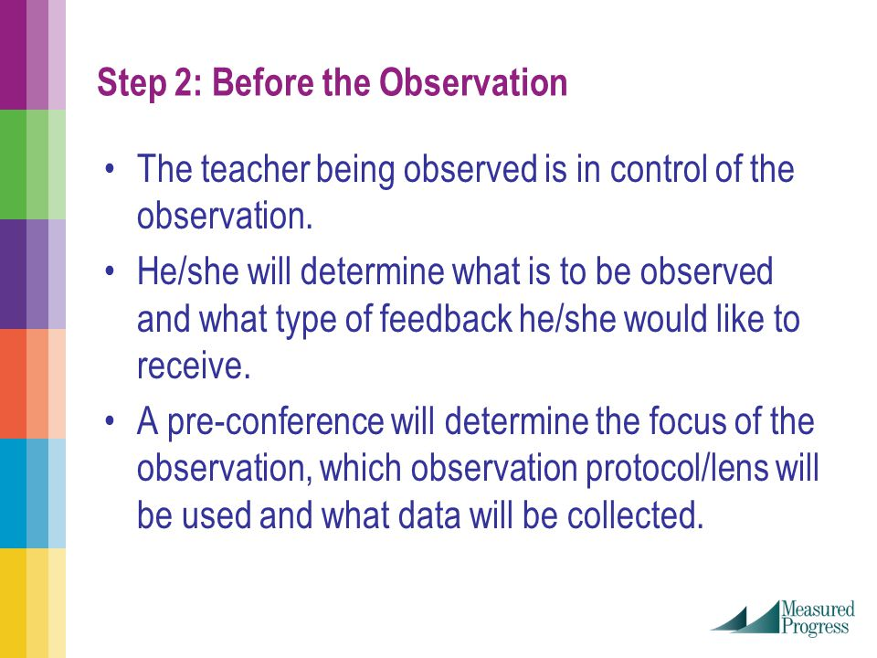 Step 2: Before the Observation The teacher being observed is in control of the observation.