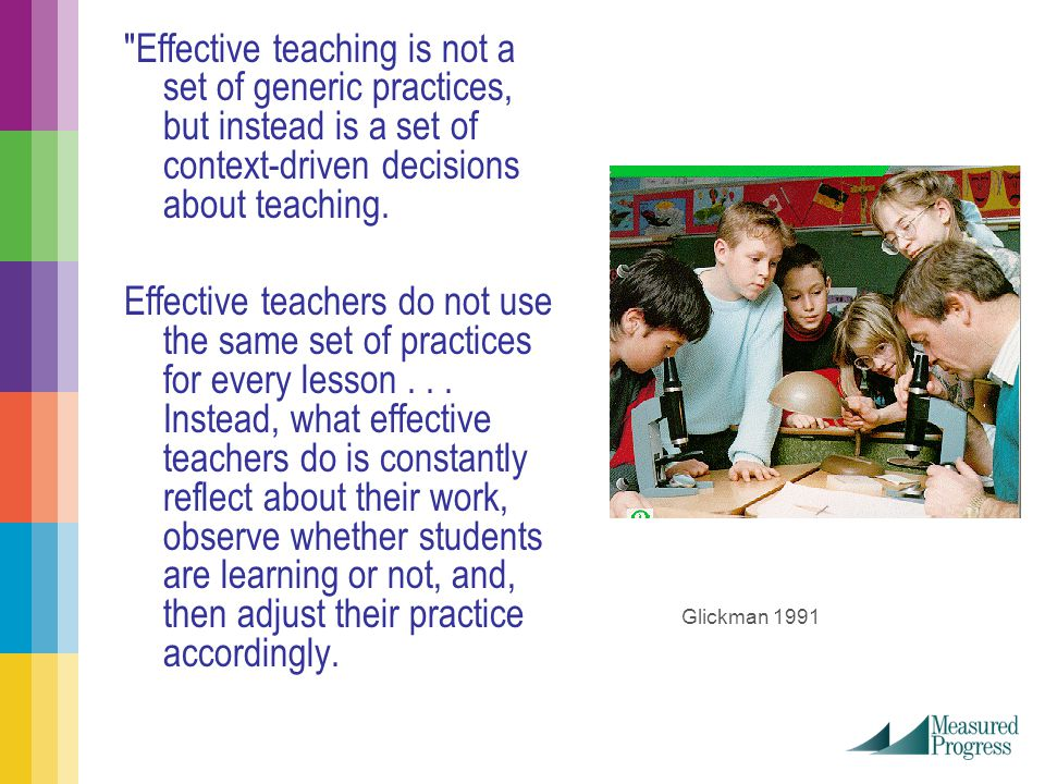Effective teaching is not a set of generic practices, but instead is a set of context-driven decisions about teaching.