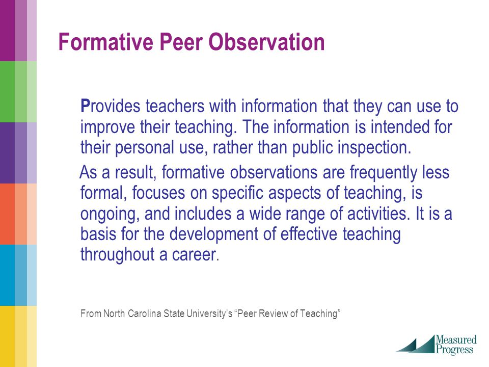 Formative Peer Observation P rovides teachers with information that they can use to improve their teaching.