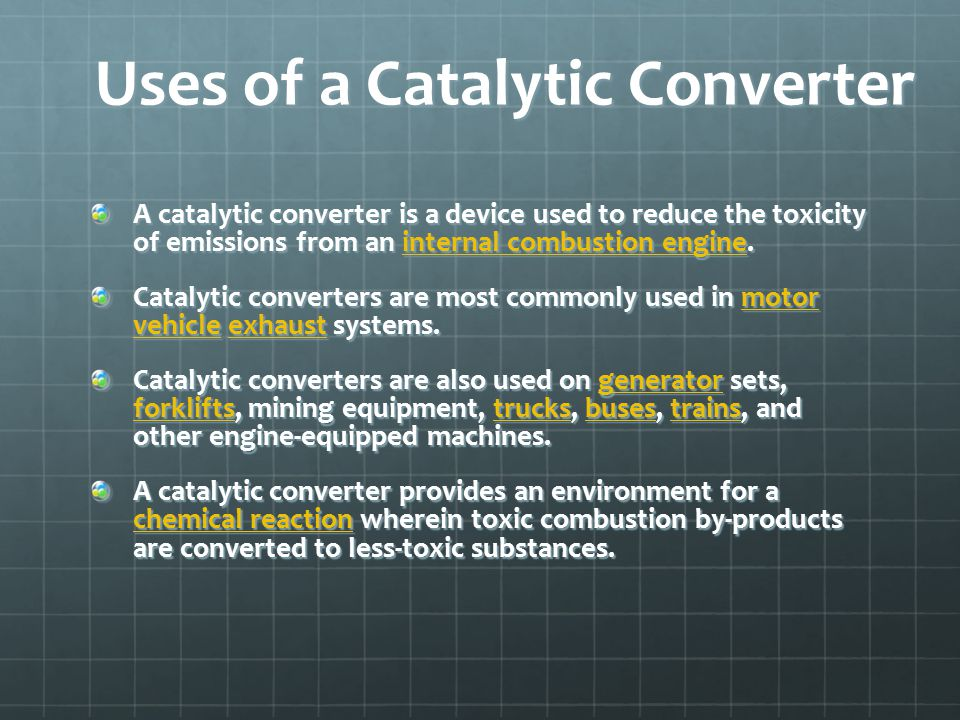 Uses of a Catalytic Converter A catalytic converter is a device used to reduce the toxicity of emissions from an internal combustion engine.