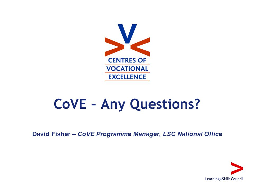 CoVE – Any Questions David Fisher – CoVE Programme Manager, LSC National Office