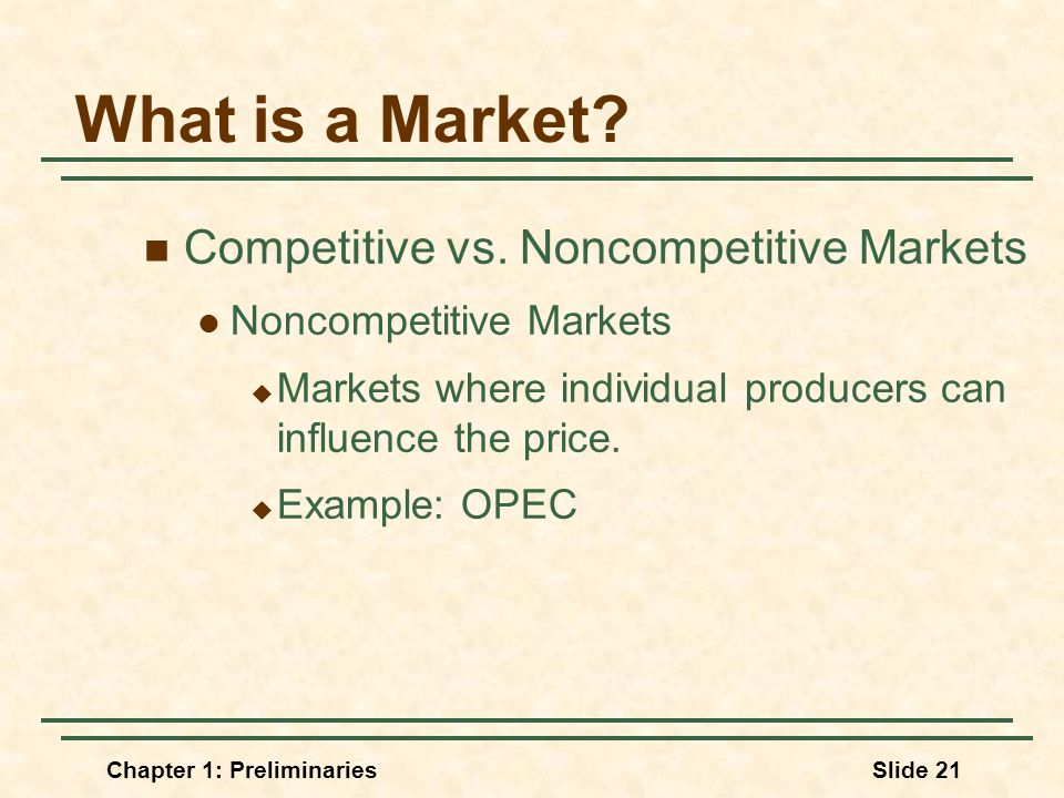 Chapter 1: PreliminariesSlide 21 What is a Market.