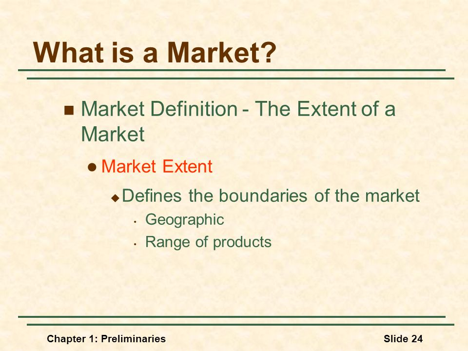 Chapter 1: PreliminariesSlide 24 What is a Market.