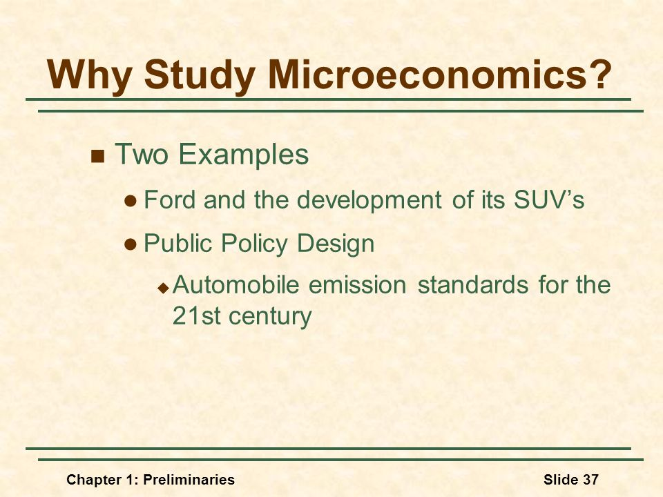 Chapter 1: PreliminariesSlide 37 Why Study Microeconomics.