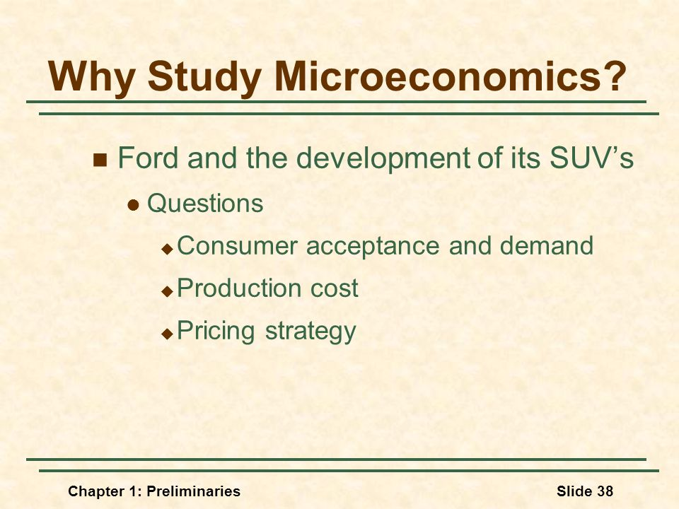 Chapter 1: PreliminariesSlide 38 Why Study Microeconomics.