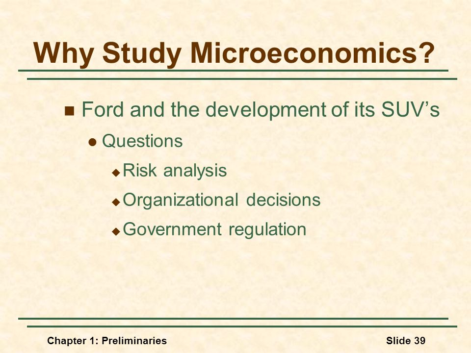 Chapter 1: PreliminariesSlide 39 Why Study Microeconomics.