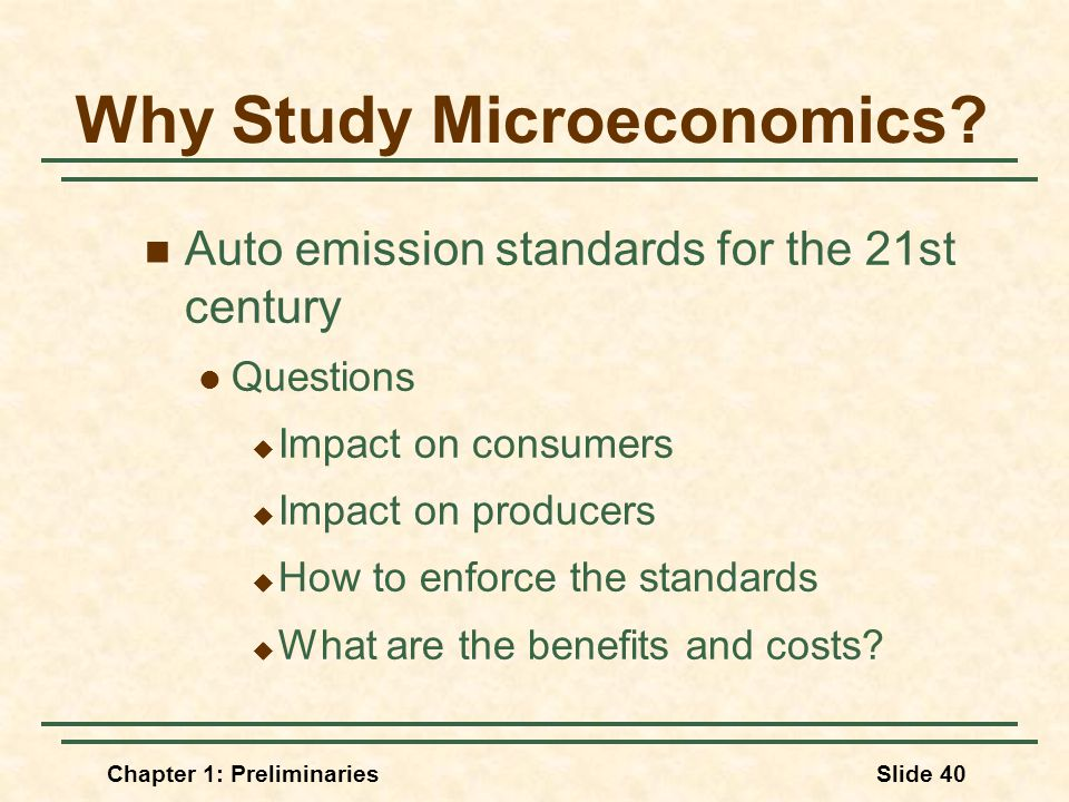 Chapter 1: PreliminariesSlide 40 Why Study Microeconomics.